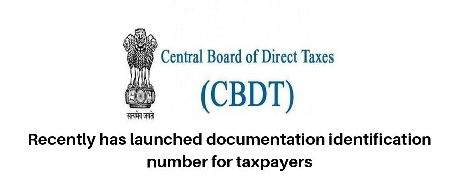 CBDT recently has launched documentation identification number for taxpayers