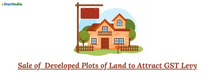 Sale of Developed Plots of Land to Attract GST Levy