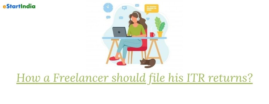 How a Freelancer should file his ITR returns?