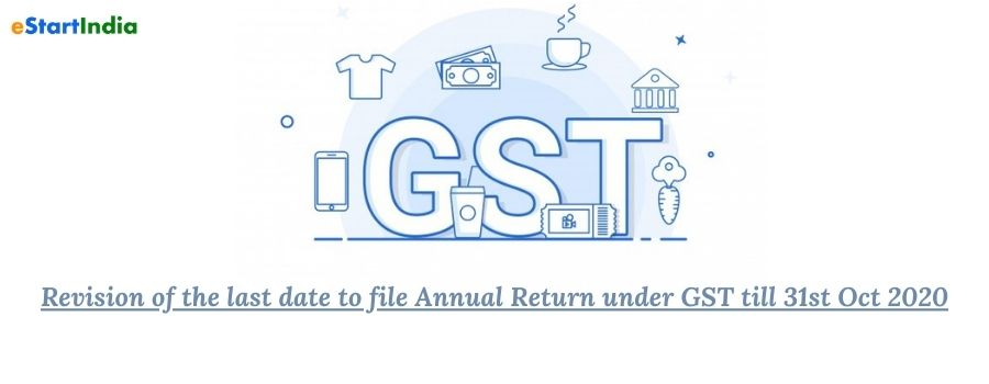 Revision of the last date to file Annual Return under GST till 31st Oct 2020
