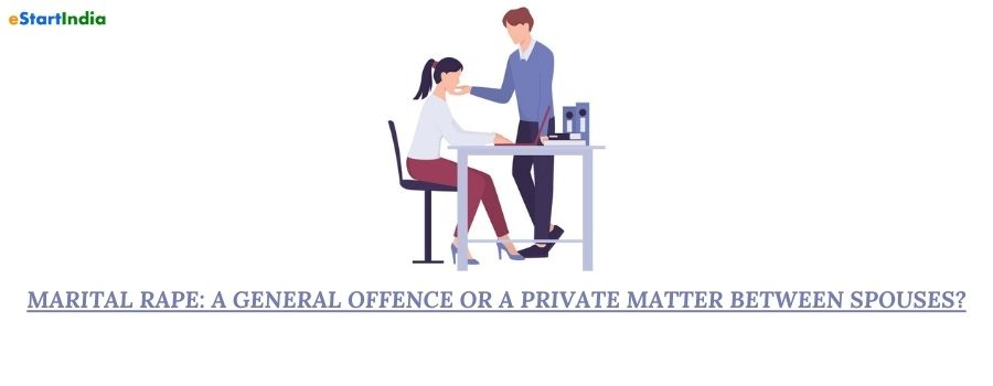 MARITAL RAPE: A GENERAL OFFENCE OR A PRIVATE MATTER BETWEEN SPOUSES?