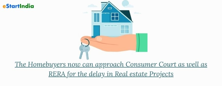 The Homebuyers now can approach Consumer Court as well as RERA for the delay in Real estate Projects