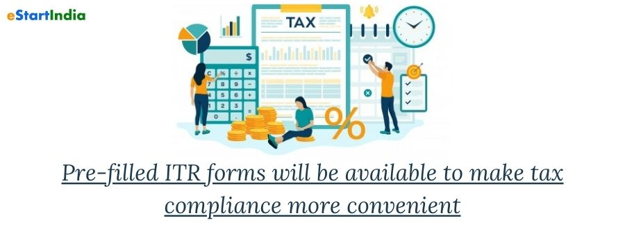 Pre-filled ITR forms will be available to make tax compliance more convenient