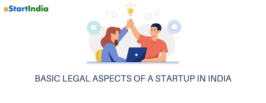 BASIC LEGAL ASPECTS OF A STARTUP IN INDIA