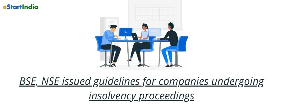 BSE, NSE issued guidelines for companies undergoing insolvency proceedings