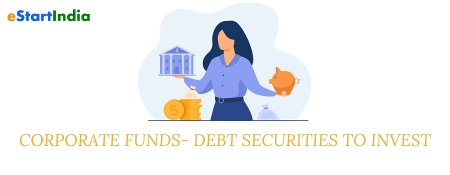 CORPORATE FUNDS- DEBT SECURITIES TO INVEST