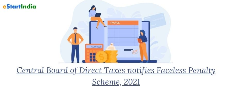 Central Board of Direct Taxes notifies Faceless Penalty Scheme, 2021