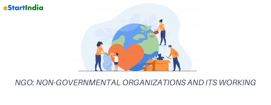 NGO: NON-GOVERNMENTAL ORGANIZATIONS AND ITS WORKING
