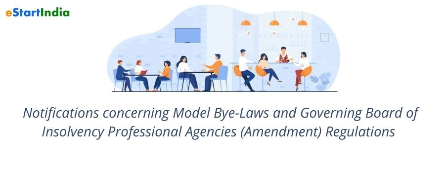 Notifications concerning Model Bye-Laws and Governing Board of Insolvency Professional Agencies (Amendment) Regulations