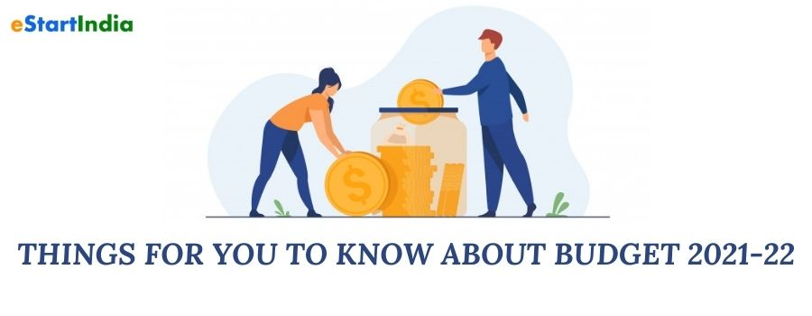 THINGS FOR YOU TO KNOW ABOUT BUDGET 2021-22