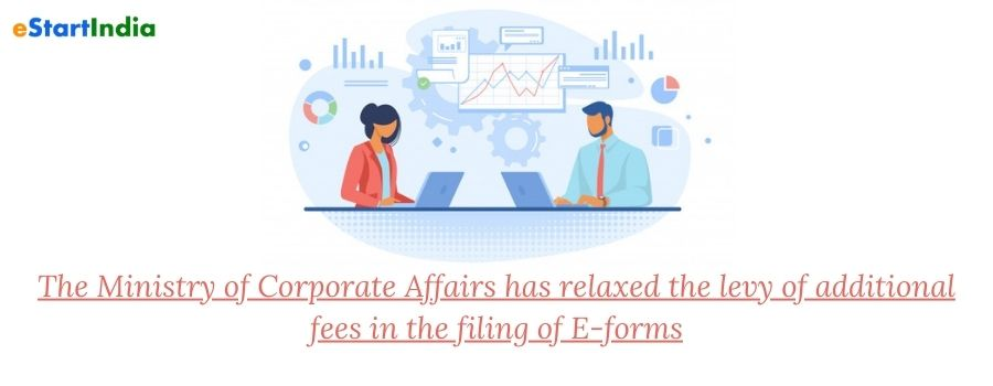 The Ministry of Corporate Affairs has relaxed the levy of additional fees in the filing of E-forms