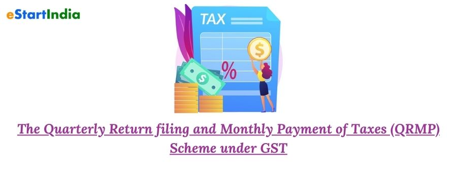 The Quarterly Return filing andMonthly Payment of Taxes (QRMP) Scheme under GST