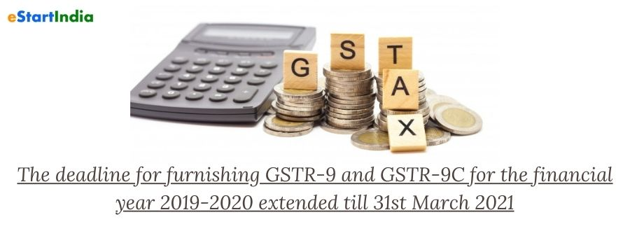 The deadline for furnishing GSTR-9 and GSTR-9C for the financial year 2019-2020 extended till 31st March 2021